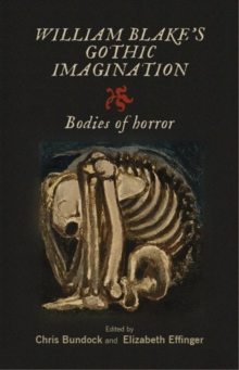 William Blake's Gothic Imagination : Bodies of Horror, Hardback Book