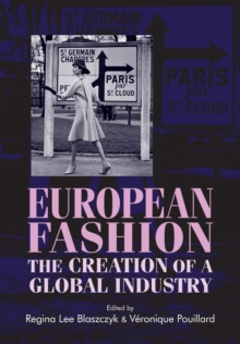 European Fashion : The Creation of a Global Industry, Paperback Book