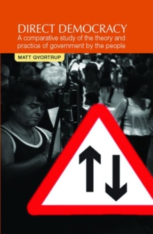 Direct Democracy : A Comparative Study of the Theory and Practice of Government by the People, Paperback Book