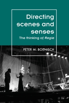 Directing Scenes and Senses : The Thinking of Regie, Paperback / softback Book