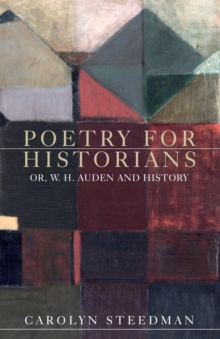Poetry for Historians : Or, W. H. Auden and History, Paperback Book