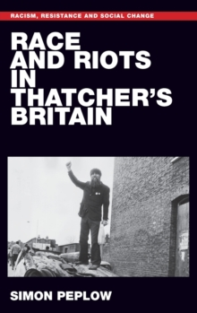 Race and Riots in Thatcher's Britain, Hardback Book