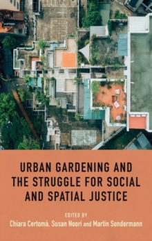 Urban Gardening and the Struggle for Social and Spatial Justice, Hardback Book