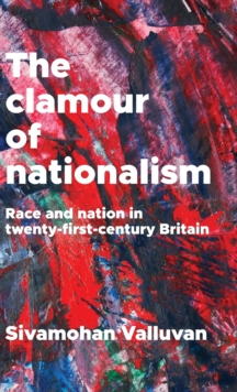 The Clamour of Nationalism : Race and Nation in Twenty-First-Century Britain, Hardback Book