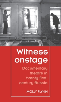Witness Onstage : Documentary Theatre in Twenty-First-Century Russia, Hardback Book