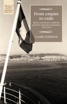 From Empire to Exile : History and Memory within the <i>Pied-Noir</i> and <i>Harki</i> Communities, 1962-2012, Paperback Book