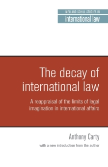The Decay of International Law : A Reappraisal of the Limits of Legal Imagination in International Affairs, with a New Introduction, Paperback / softback Book