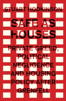 Safe as houses : Private greed, political negligence and housing policy after Grenfell, EPUB eBook
