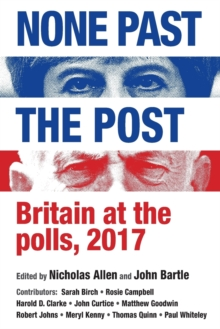 None Past the Post : Britain at the Polls, 2017, Paperback / softback Book