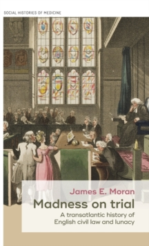 Madness on Trial : A Transatlantic History of English Civil Law and Lunacy, Hardback Book