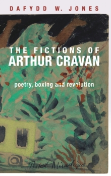 The Fictions of Arthur Cravan : Poetry, Boxing and Revolution, Hardback Book