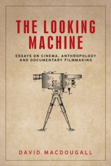 The Looking Machine : Essays on Cinema, Anthropology and Documentary Filmmaking, Paperback / softback Book