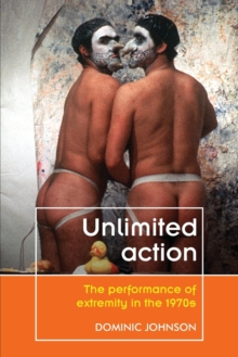 Unlimited Action : The Performance of Extremity in the 1970s, Paperback / softback Book