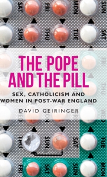 The Pope and the Pill : Sex, Catholicism and Women in Post-War England, Hardback Book