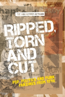 Ripped, Torn and Cut : Pop, Politics and Punk Fanzines from 1976, Paperback / softback Book
