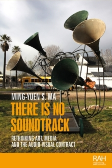 There is no soundtrack : Rethinking art, media, and the audio-visual contract, EPUB eBook