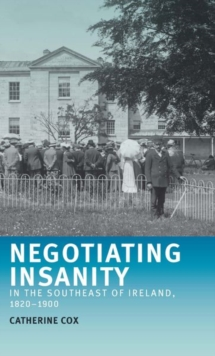Negotiating Insanity in the Southeast of Ireland, 1820-1900, Paperback / softback Book