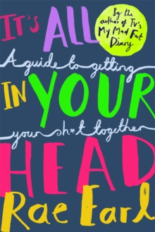 It's All In Your Head : A Guide to Getting Your Sh*t Together, Paperback Book