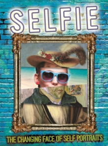 Selfie: the Changing Face of Self Portraits, Paperback Book