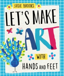 Let's Make Art: With Hands and Feet, Hardback Book