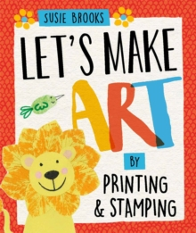 Let's Make Art: By Printing and Stamping, Hardback Book