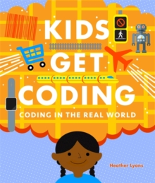 Kids Get Coding: Coding in the Real World, Hardback Book