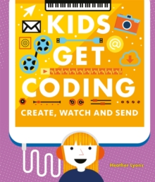 Kids Get Coding: Create, Watch and Send, Hardback Book