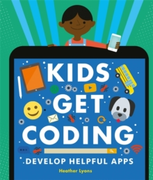 Kids Get Coding: Develop Helpful Apps, Hardback Book