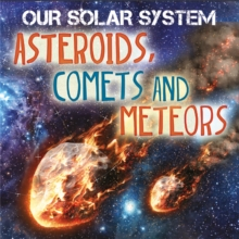 Our Solar System: Asteroids, Comets and Meteors, Hardback Book