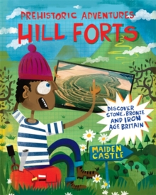 Prehistoric Adventures: Hill Forts : Discover Stone, Bronze and Iron Age Britain, Paperback Book