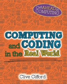 Get Ahead in Computing: Computing and Coding in the Real World, Hardback Book