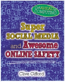 Get Ahead in Computing: Super Social Media and Awesome Online Safety, Hardback Book