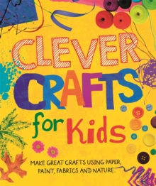 Clever Crafts For Kids, Hardback Book