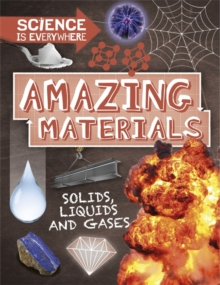 Science is Everywhere: Amazing Materials : Solids, liquids and gases, Hardback Book