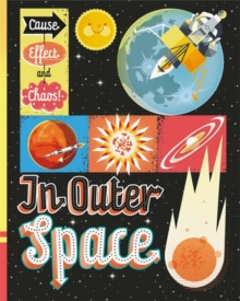 Cause, Effect and Chaos!: In Outer Space, Hardback Book