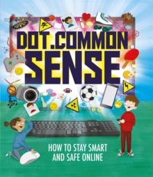 Dot.Common Sense : How to stay smart and safe online, Hardback Book