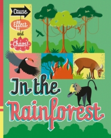 Cause, Effect and Chaos!: In the Rainforest, Hardback Book