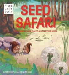 Plant Life: Seed Safari : The Story of How Plants Scatter their Seeds, Paperback / softback Book