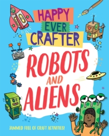 Happy Ever Crafter: Robots and Aliens, Hardback Book