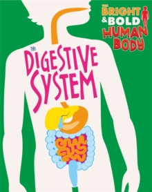 The Bright and Bold Human Body: The Digestive System, Hardback Book