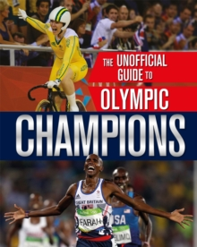 The Unofficial Guide to the Olympic Games: Champions, Hardback Book