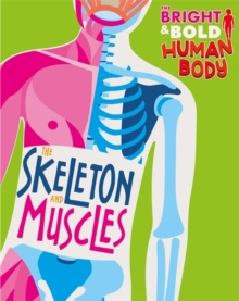 The Bright and Bold Human Body: The Skeleton and Muscles, Hardback Book