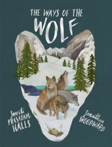 The Ways of the Wolf : Discover the Facts About Wolves in This Beautiful Non-Fiction Picture Book, Hardback Book