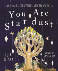 You are Stardust : Our Amazing Connections With Planet Earth, Paperback Book