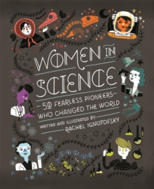 Women in Science : 50 Fearless Pioneers Who Changed the World, Hardback Book