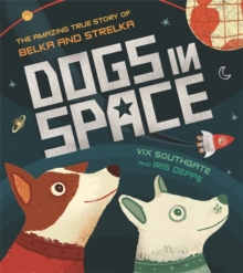 Dogs in Space: The Amazing True Story of Belka and Strelka, Paperback / softback Book