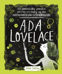 Ada Lovelace : The Fantastically Feminist (and Totally True) Story of the Mathematician Extraordinaire, Hardback Book