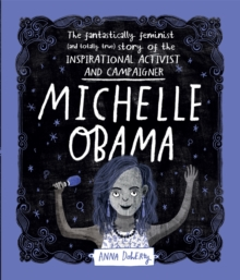 Michelle Obama : The Fantastically Feminist (and Totally True) Story of the Inspirational Activist and Campaigner, Hardback Book