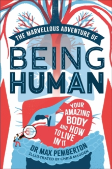 The Marvellous Adventure of Being Human : Your Amazing Body and How to Live  in it