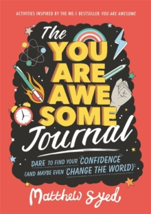 The You Are Awesome Journal : Dare to find your confidence (and maybe even change the world). Activities inspired by the no. 1 bestseller You Are Awesome, Paperback / softback Book